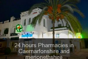 24 hours Pharmacies in Caernarfonshire and merionethshire