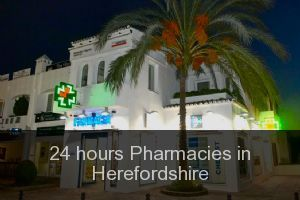 24 hours Pharmacies in Herefordshire