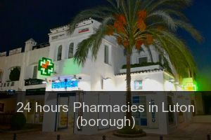 24 hours Pharmacies in Luton (borough)