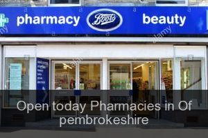 Open today Pharmacies in Of pembrokeshire