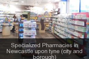 Specialized Pharmacies in Newcastle upon tyne (city and borough)