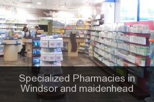 Specialized Pharmacies in Windsor and maidenhead
