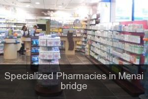 Specialized Pharmacies in Menai bridge