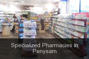 Specialized Pharmacies in Penysarn